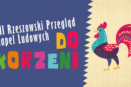 """Kultura z przytupem, czyli XII Rzeszowski Przegląd Kapel Ludowych """"Do Korzeni"""""""