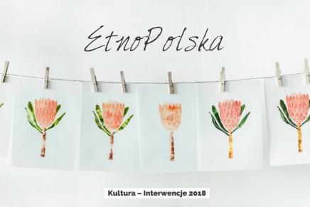 MKiDN uruchamia nowy program dotacyjny Kultura-Interwencje 2018. EtnoPolska