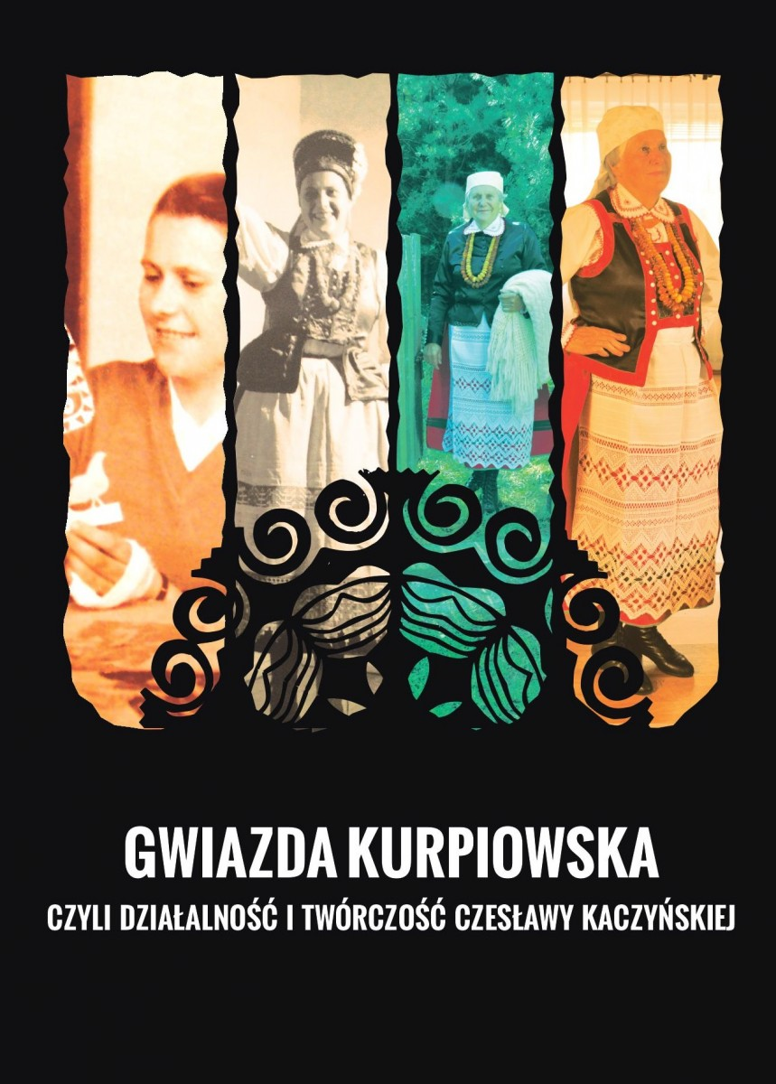 Gwiazda kurpiowska, czyli działalność i twórczość Czesławy Kaczyńskiej