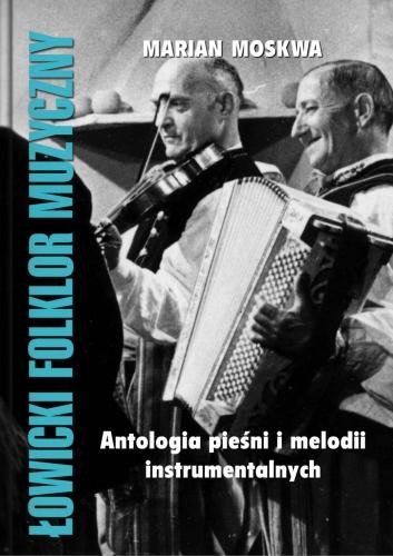 Łowicki folklor muzyczny. Antologia pieśni i muzyki instrumentalnej