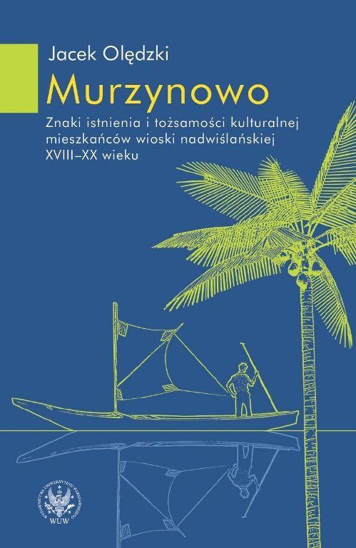 Jacek Olędzki, Murzynowo. Znaki istnienia i tożsamości kulturalnej mieszkańców wioski nadwiślańskiej XVIII-XX wieku