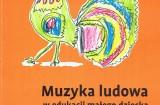 Dominika Lenska, Muzyka ludowa w edukacji małego dziecka. Pomoc dydaktyczna dla nauczycieli przedszkola i rodziców