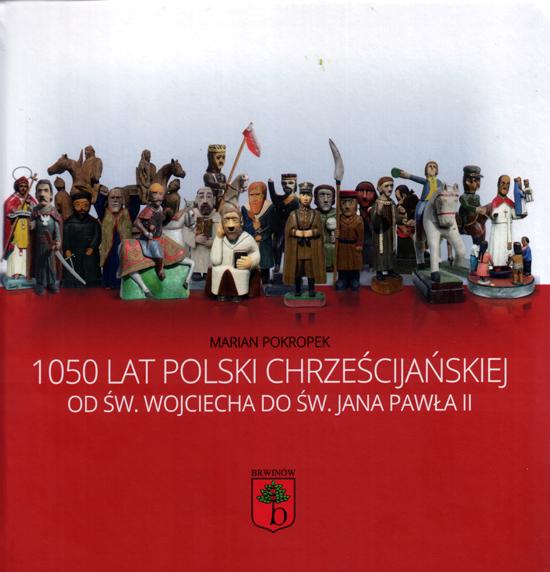 Marian Pokropek, 1050 lat Polski chrześcijańskiej. Od św. Wojciecha do św. Jana Pawła II