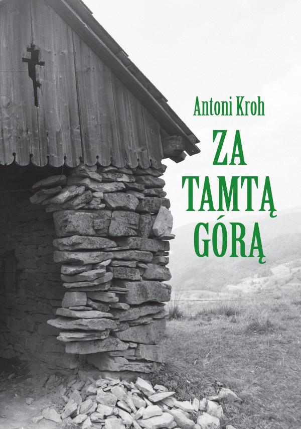 Antoni Kroh, Za tamtą górą. Wspomnienia łemkowskie. Wydawnictwo Iskry