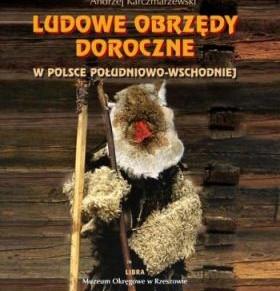 Obrzędowość doroczna południowo-wschodniej Polski według Andrzeja Karczmarzewskiego