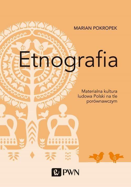 """""""Etnografia"""" – unikatowe dzieło Profesora Mariana Pokropka"""