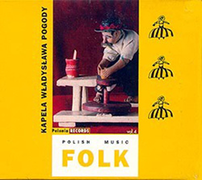 Kapela Wladyslawa Pogody. Polish Folk Music Vol.4
