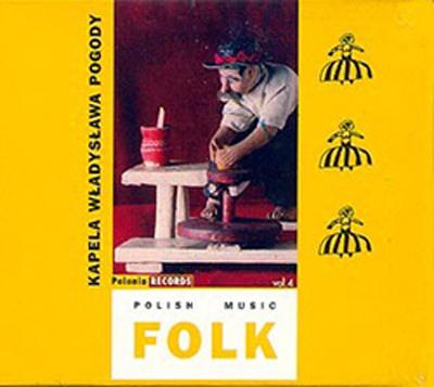 Kapela Wladyslawa Pogody. Polish Folk Music Vol.4