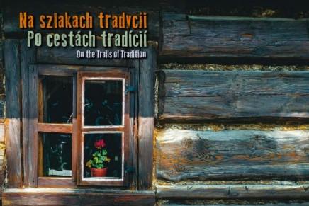 Na szlakach tradycji – przewodnik do etnograficznych wędrówek po polsko-słowackim pograniczu