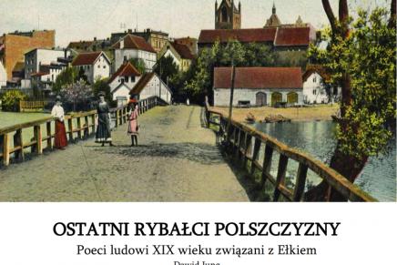 Ostatni Rybałci Polszczyzny – Poeci ludowi XIX wieku związani z Ełkiem