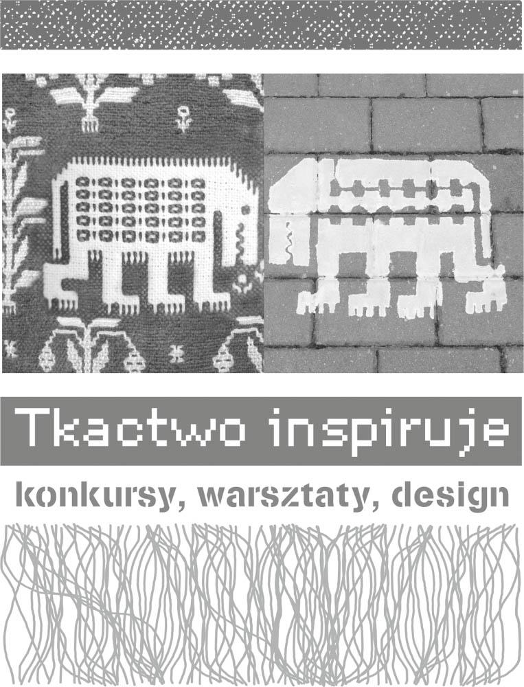 """Podsumowanie projektu """"Tkactwo inspiruje – konkursy, warsztaty, design"""""""